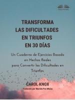 Transforma Las Dificultades En Triunfos En 30 Días-Un Cuaderno De Ejercicios Basado En Hechos Reales