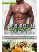 Livre De Recettes Sans Viande Pour Les Athlètes Végétaliens-100 Recettes Riches En Protéines Pour Être Musculaires Et Plans De Repas Diététiques Et Végétaux