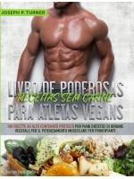 Livro De Poderosas Receitas Sem Carne Para Atletas Vegans-100 Receitas Ricas Em Proteína Para Uma Dieta Muscular E À Base De Plantas Para Principiantes