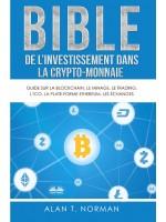 Bible De L'Investissement Dans La Crypto-Monnaie-Guide Sur La Blockchain, Le Minage, Le Trading, L'ICO, La Plate-Forme Ethereum, Les Échanges...
