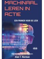 Machinaal Leren In Actie-Een Inleiding Voor De Leek, Stap Voor Stap Gids Voor Beginners (Machine Leren Voor Beginners Boek)