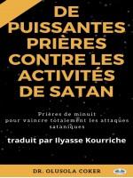 Prières Puissantes Contre Les Activités De Satan-Prières De Minuit Pour Vaincre Totalement Les Attaques Sataniques