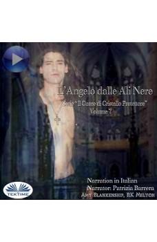 L'Angelo Dalle Ali Nere-Il Cuore Di Cristallo Protettore - Volume 7