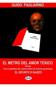 El Metro Del Amor Tóxico-Con El Añadido De: El Difunto D'Aiazzo - Cuento