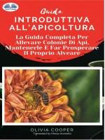 Guida Introduttiva All'Apicoltura-La Guida Completa Per Allevare Colonie Di Api, Mantenerle E Far Prosperare Il Proprio Alveare