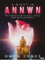 A Night In Annwn-The Story Of Willy Jones' NDE