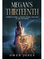 Megan's Thirteenth-A Spirit Guide, A Ghost Tiger And One Scary Mother!