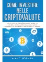 Come Investire Nelle Criptovalute-La Guida Completa Su Blockchain, Mining, Trading, ICO, Piattaforma Ethereum, Exchange, Criptovalute