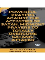 Powerful Prayers Against The Activities Of Satan-Midnight Prayers To Totally Overcome Satanic Attacks