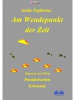 Am Wendepunkt Der Zeit-Roman In Zwei Teilen: Paralleluniversen - Erbsünde
