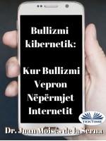 Bullizmi Kibernetik-Kur Bullizmi Vepron Nëpërmjet Internetit