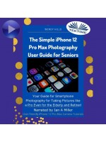 The Simple IPhone 12 Pro Max Photography User Guide For Seniors-Your Guide For Smartphone Photography For Taking Pictures Like A Pro Even For The Elderly And Retire