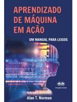 Aprendizado De Máquina Em Ação-Um Manual Para Leigos, Guia Para Iniciantes