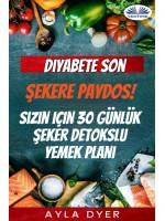 Diyabete Son-Şekere Paydos! Sizin Için 30 Günlük Şeker Detokslu Yemek Planı