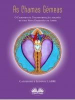 As Chamas Gémeas-O Caminho Da Transformação Através De Uma Nova Dimensão De Amor