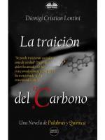 La Traición Del Carbono-Una Novela De Palabras Y Química