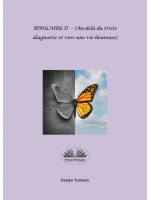 BIPOLAIRE II - (Au-Delà Du Triste Diagnostic Et Vers Une Vie Heureuse)-Instructif, Livre De Développement Personnel