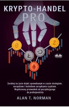 Krypto-Handel Pro-Zarabiaj Na Życie Dzięki Sprawdzonym Strategiom, Narzędziom I Technikom Zarządzania Ryzykiem.