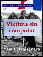 Víctima Sin Computar-El Viaje De Un Alma Torturada