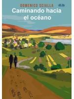Caminando Hacia El Océano-Entre Misterio Y Realidad, Una Historia De Un Camino Y Una Aventura Mental