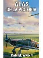 Alas De La Victoria-Aventuras De La Real Fuerza Aérea En La Segunda Guerra Mundial