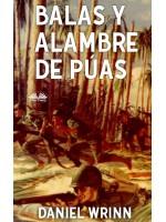 Balas Y Alambre De Púas-De Guadalcanal Al Cabo De Gloucester