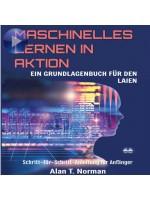 Maschinelles Lernen In Aktion-Einsteigerbuch Für Laien, Schritt-Für-Schritt Anleitung Für Anfänger
