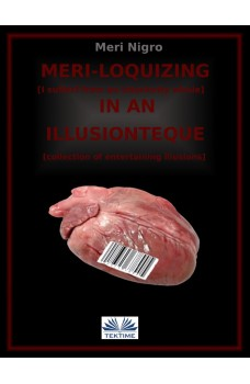 Meri-Loquizing In An Illusionteque-I Suffer From A Complex Of Interiority - Collection Of Entertaining Illusions