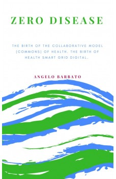 Zero Disease-The Birth Of The Collaborative Model (Commons) Of Health. The Birth Of Health Smart Grid Digital.