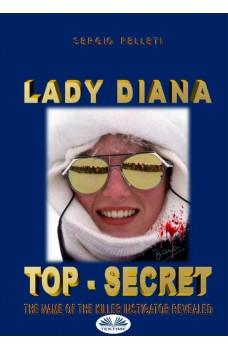 Lady Diana - Top Secret-The Name Of The Killer Instigator Revealed.