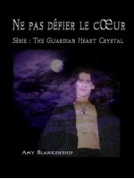 Ne Pas Défier Le Cœur-The Guardian Heart Crystal (Roman 2)