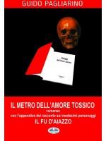 Il Metro Dell'Amore Tossico - Romanzo-Con L'Appendice De: Il Fu D'Aiazzo - Racconto