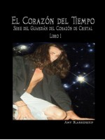 El Corazón Del Tiempo-El Cristal Del Corazón Guardian Libro 1