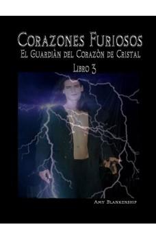 Corazones Furiosos.-El Guardiàn Del Corazòn De Cristal Libro 3