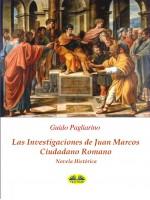 Las Investigaciones De Juan Marcos, Ciudadano Romano-Novela Histórica
