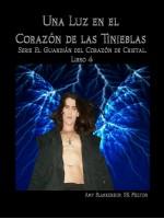 Una Luz En El Corazón De Las Tinieblas-El Guardián Del Corazón De Cristal. Libro 4