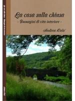 LA CASA SULLA CHIUSA-Immagini di vita interiore