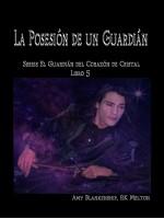 La Posesión De Un Guardián-El Corazón De Cristal Del Guardián Libro 5