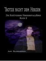 Trotze Nicht Dem Herzen-Der Schützende Herzkristall Buch 2