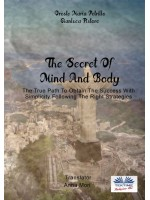 The Secret Of Mind And Body-The True Path To Obtain The Success With Simplicity Following The Right Strategies