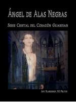 Ángel De Alas Negras-El Cristal Del Corazón Guardián, 7º Libro