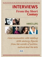 Interviews From The Short Century-Close Encounters With Leading 20th Century Figures From The Worlds Of Politics, Culture And The Arts