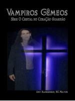 Vampiros Gêmeos-O Cristal Do Coração Guardião Livro 6