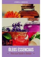Óleos Essenciais para sua Saúde e Beleza-Parte 1