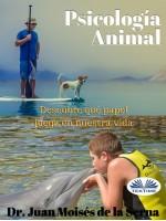 Psicología Animal-Descubre Qué Papel Juega En La Vida