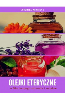 Olejki eteryczne dla twojego zdrowia i urody-Część 1