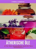 Ätherische Öle Für Ihre Gesundheit Und Ihre Schönheit-Teil 1