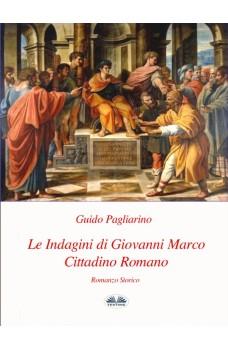 Le Indagini Di Giovanni Marco Cittadino Romano-Romanzo Storico