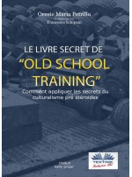 Le livre secret de l`entraînement Old School-Comment appliquer les secrets du culturisme originel