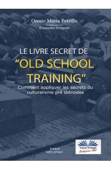 Le Livre Secret De L'Entraînement Old School-Comment Appliquer Les Secrets Du Culturisme Originel